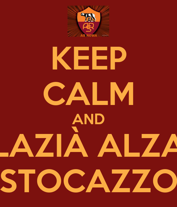 KEEP CALM AND LAZIÀ ALZA STOCAZZO