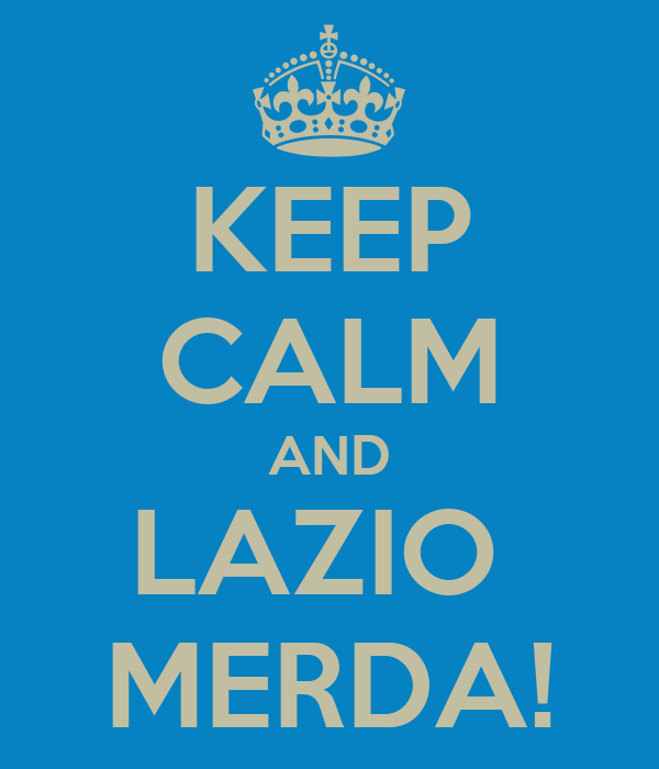 KEEP CALM AND LAZIO  MERDA!