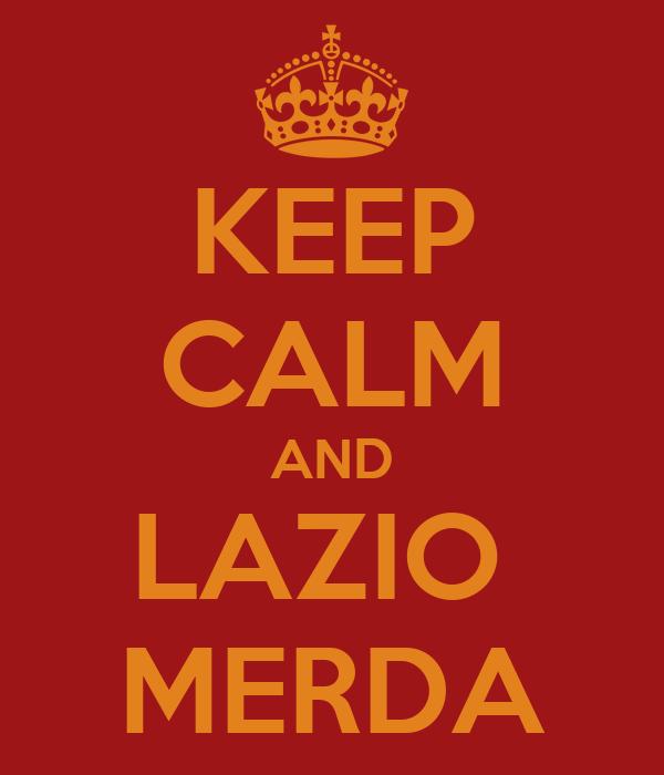 KEEP CALM AND LAZIO  MERDA