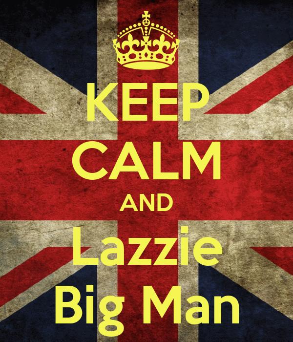 KEEP CALM AND Lazzie Big Man