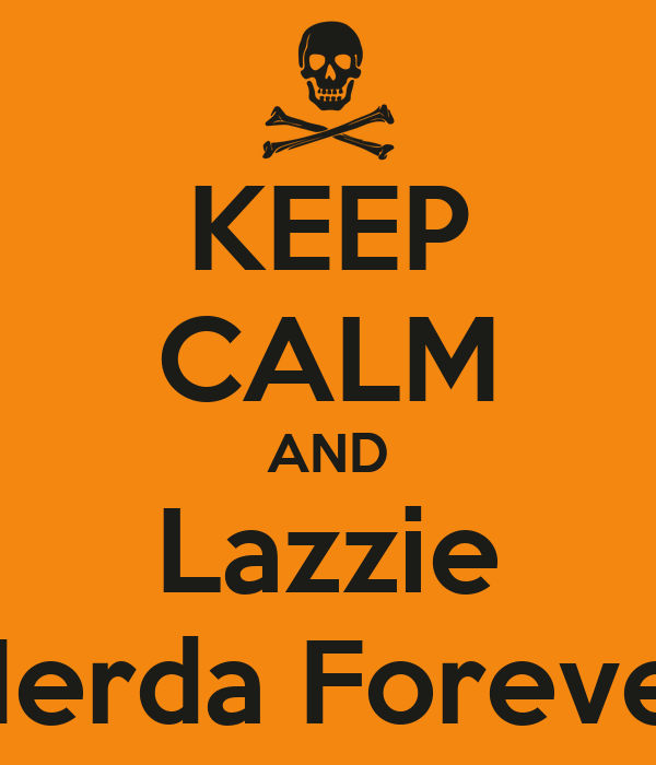 KEEP CALM AND Lazzie Merda Forever