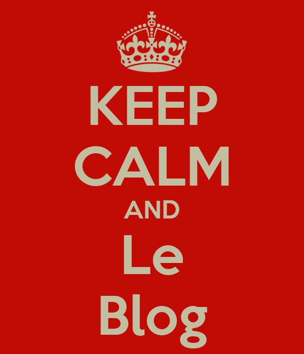 KEEP CALM AND Le Blog