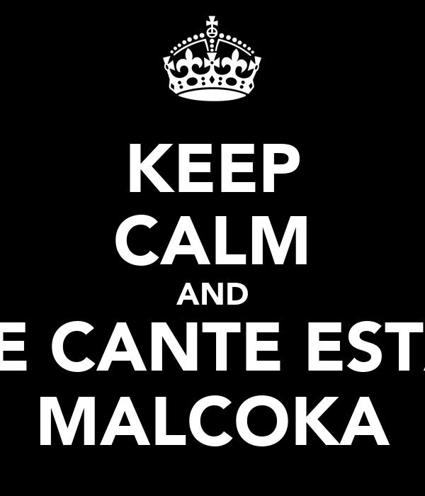 KEEP CALM AND LE CANTE ESTA MALCOKA