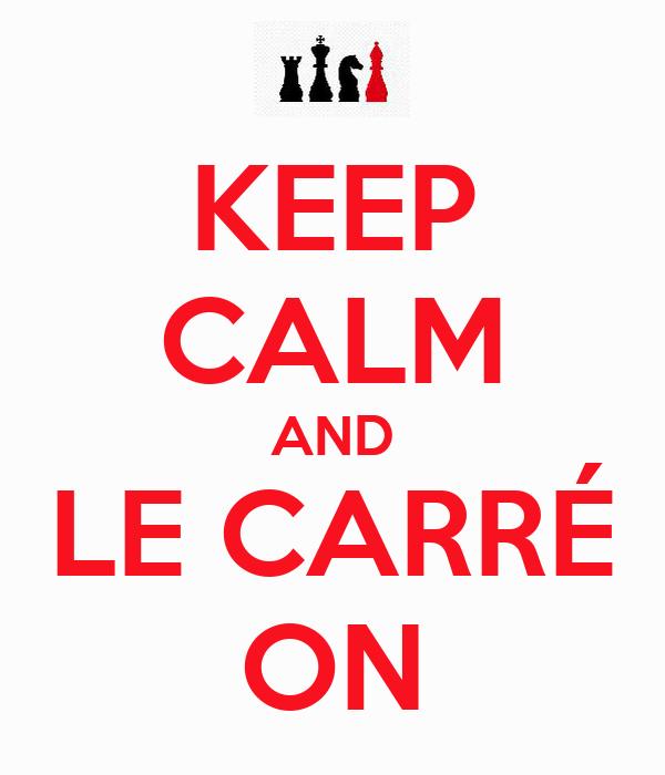 KEEP CALM AND LE CARRÉ ON