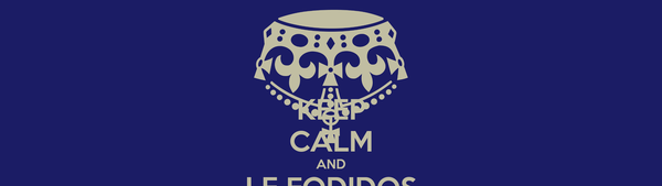 KEEP CALM AND LE FODIDOS IS THE ORIGINAL