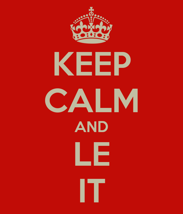 KEEP CALM AND LE IT