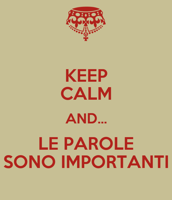 KEEP CALM AND... LE PAROLE SONO IMPORTANTI