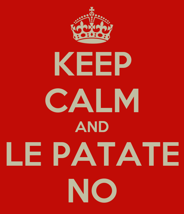 KEEP CALM AND LE PATATE NO