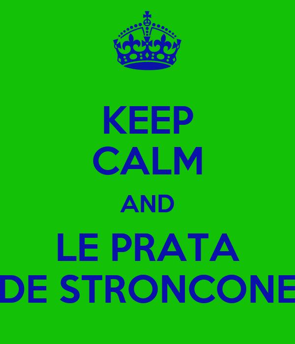 KEEP CALM AND LE PRATA DE STRONCONE