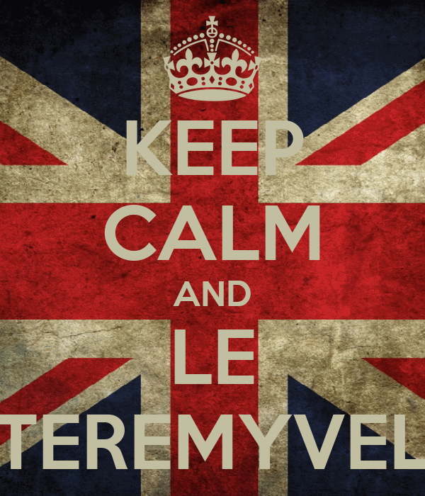 KEEP CALM AND LE TEREMYVEL