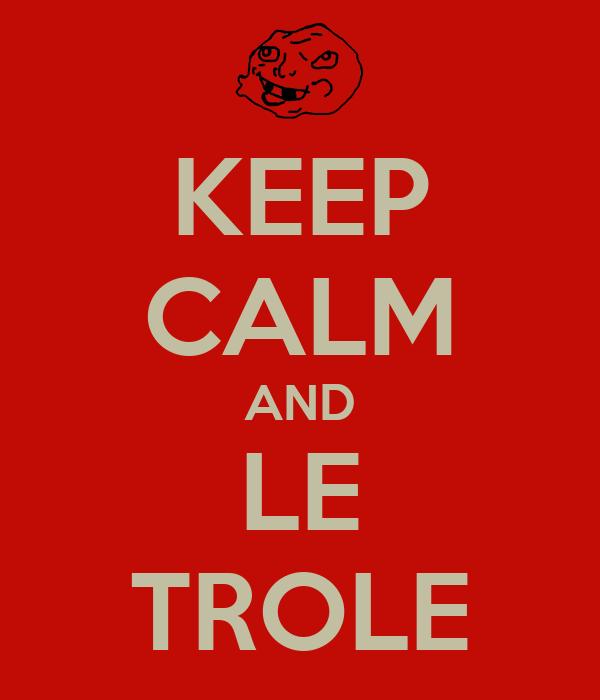 KEEP CALM AND LE TROLE