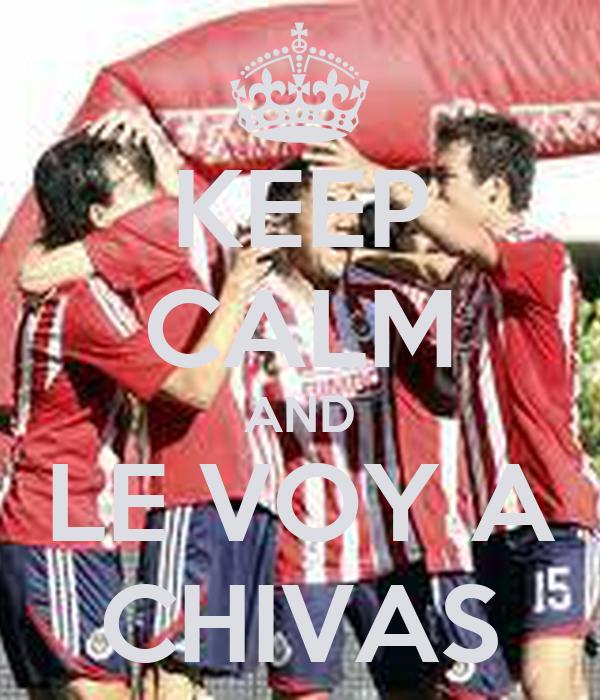 KEEP CALM AND LE VOY A CHIVAS