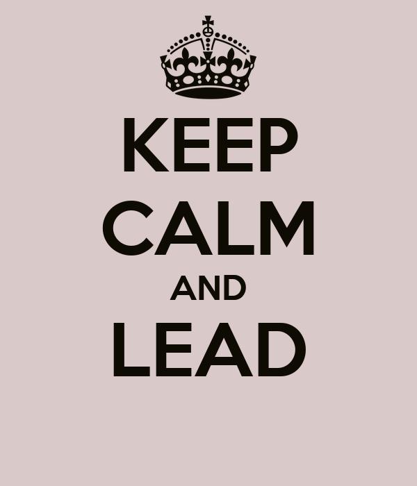 KEEP CALM AND LEAD