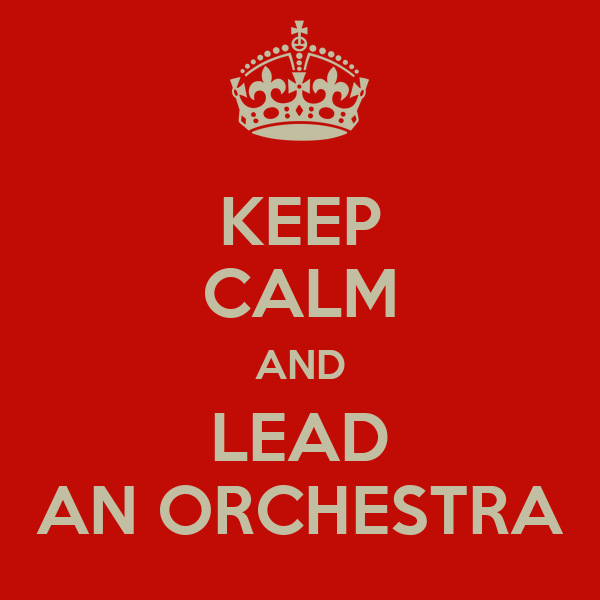 KEEP CALM AND LEAD AN ORCHESTRA