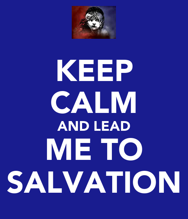 KEEP CALM AND LEAD ME TO SALVATION