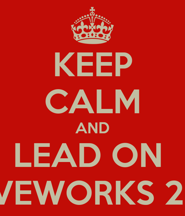 KEEP CALM AND LEAD ON  LOVEWORKS 2013