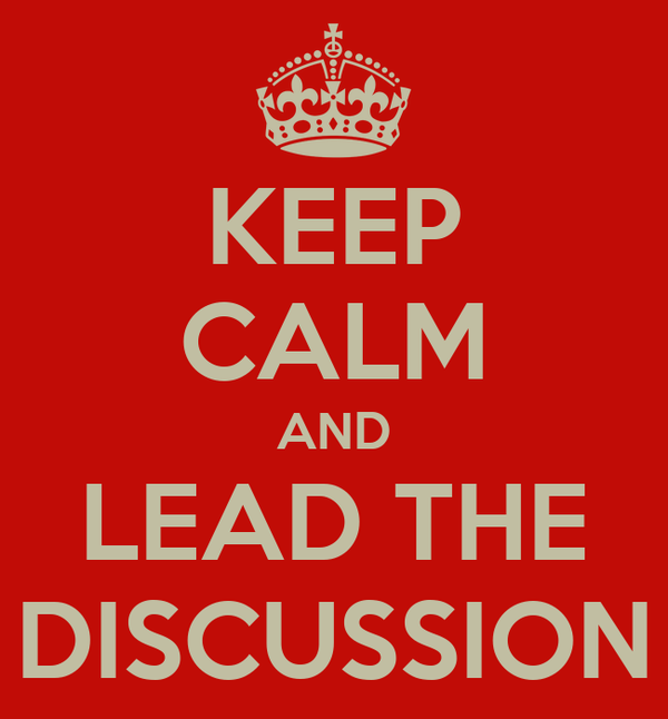 KEEP CALM AND LEAD THE DISCUSSION
