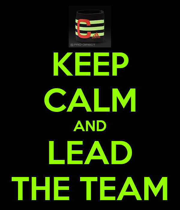 KEEP CALM AND LEAD THE TEAM