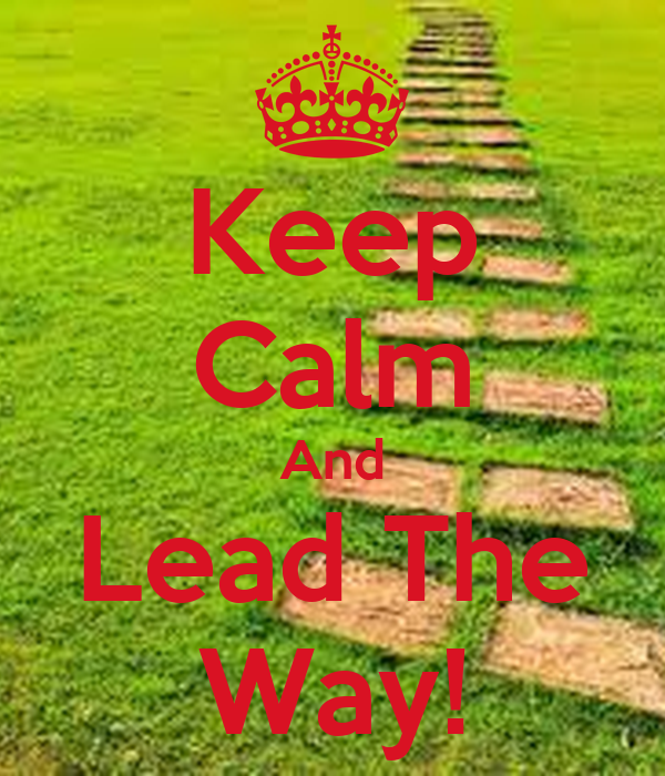 Keep Calm And Lead The Way!