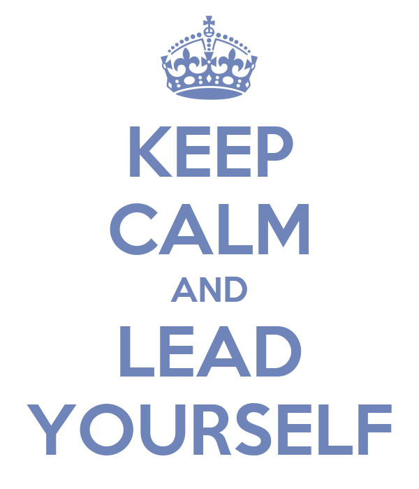 KEEP CALM AND LEAD YOURSELF