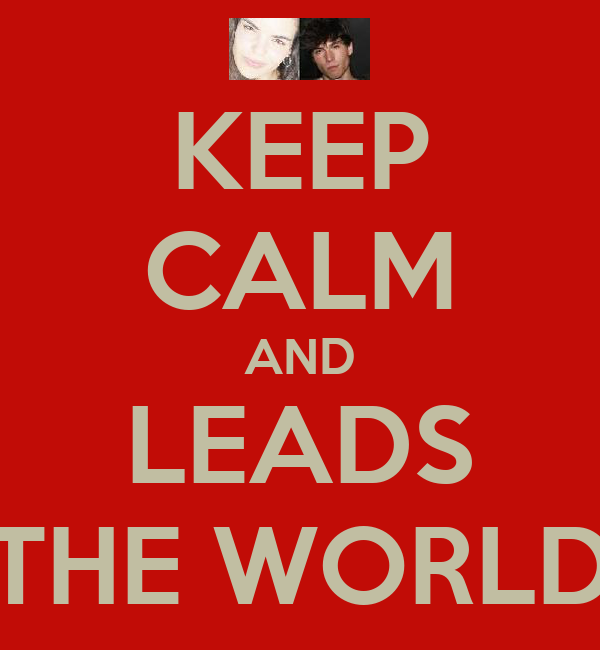 KEEP CALM AND LEADS THE WORLD