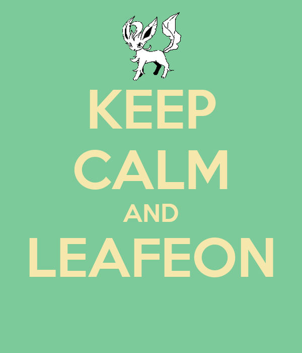 KEEP CALM AND LEAFEON