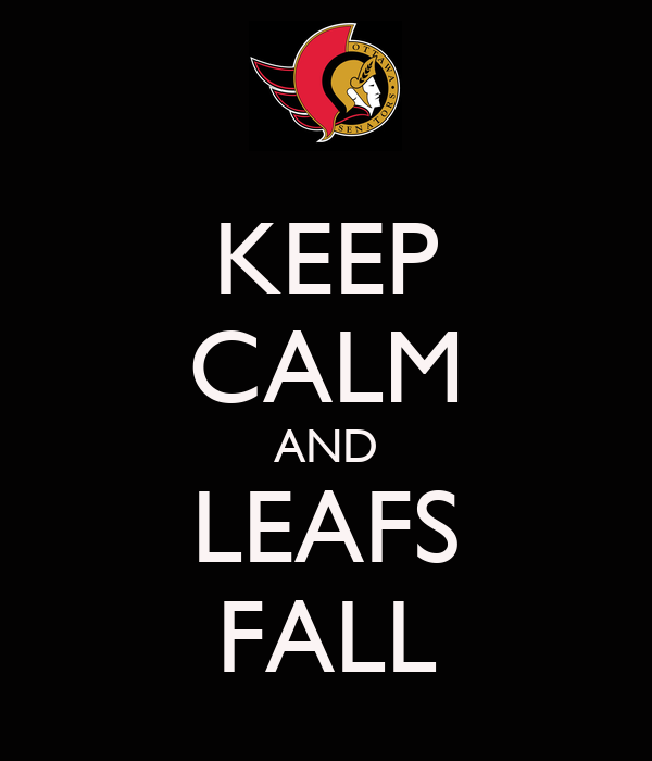 KEEP CALM AND LEAFS FALL