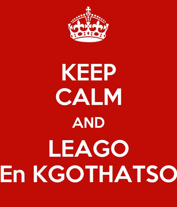 KEEP CALM AND LEAGO En KGOTHATSO