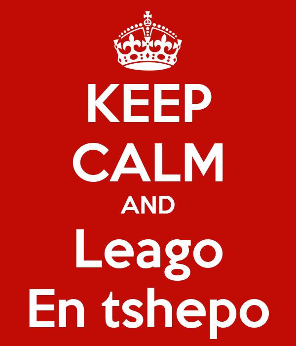 KEEP CALM AND Leago En tshepo