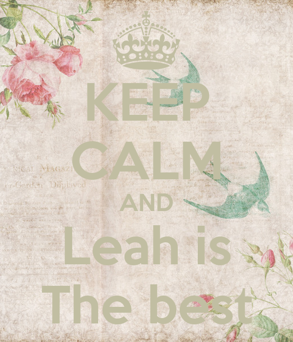 KEEP CALM AND Leah is The best