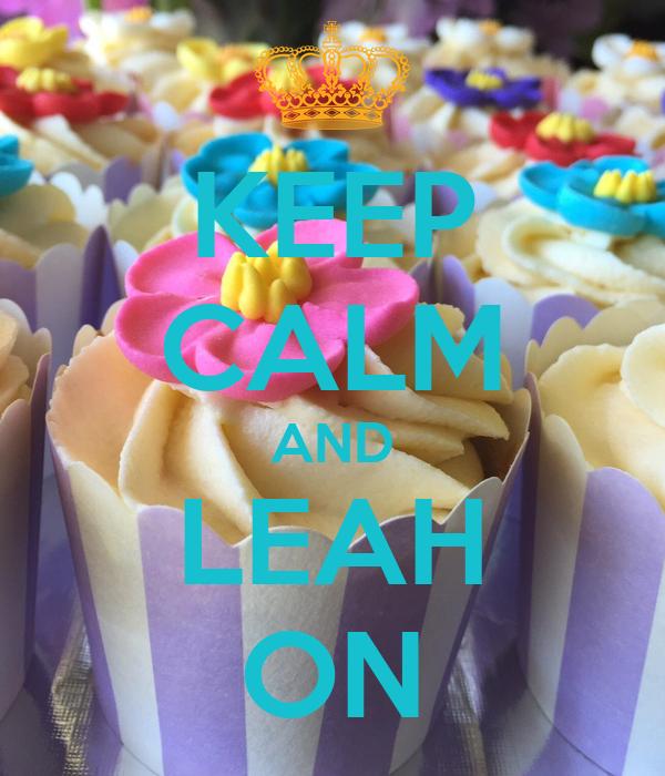KEEP CALM AND LEAH ON