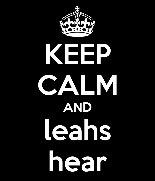 KEEP CALM AND leahs hear