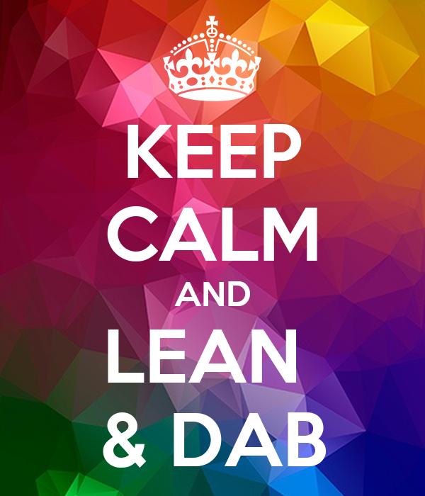 KEEP CALM AND LEAN  & DAB