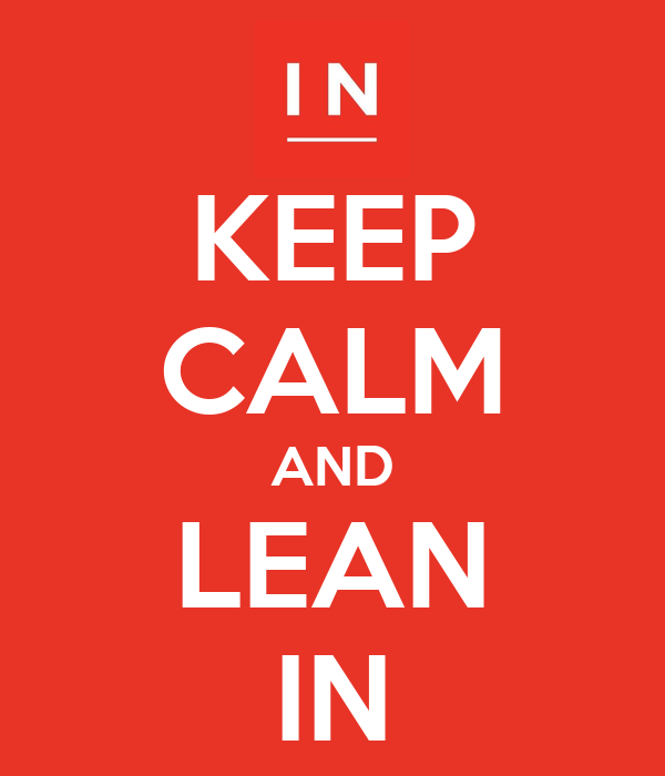 KEEP CALM AND LEAN IN