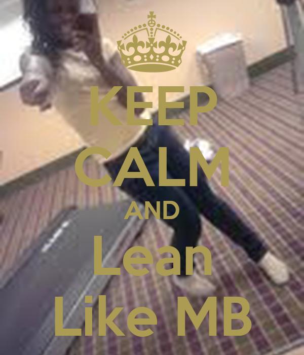 KEEP CALM AND Lean Like MB