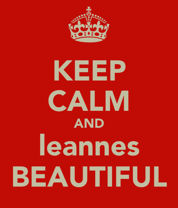 KEEP CALM AND leannes BEAUTIFUL