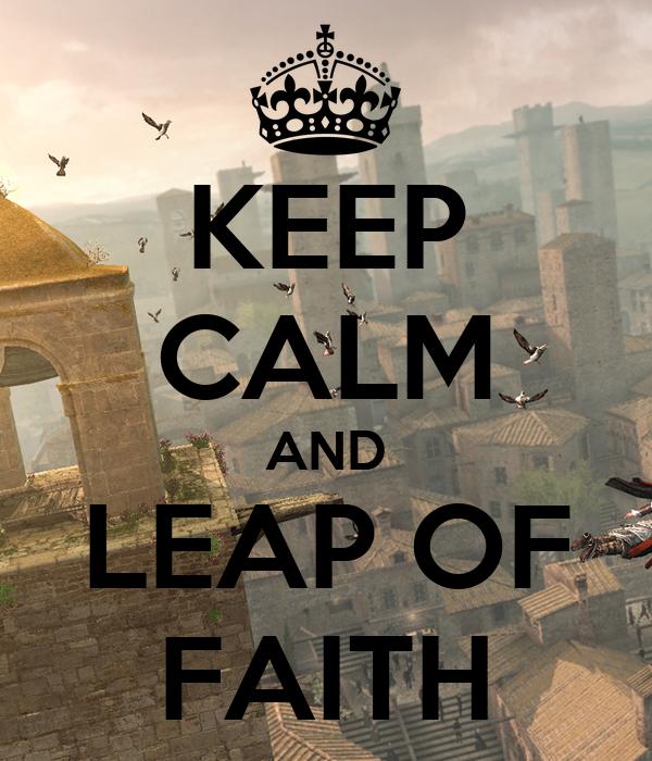 KEEP CALM AND LEAP OF FAITH