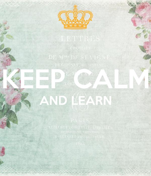 KEEP CALM AND LEARN