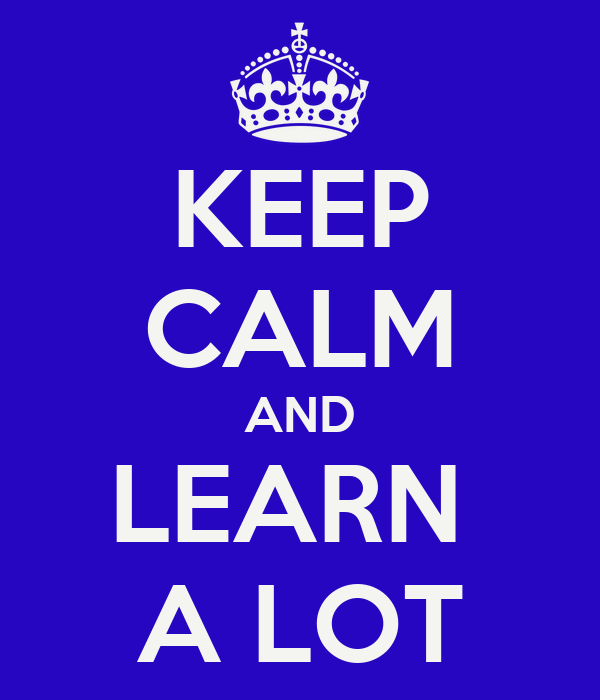 KEEP CALM AND LEARN  A LOT