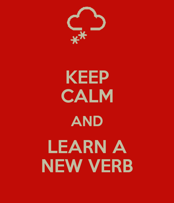 KEEP CALM AND LEARN A NEW VERB