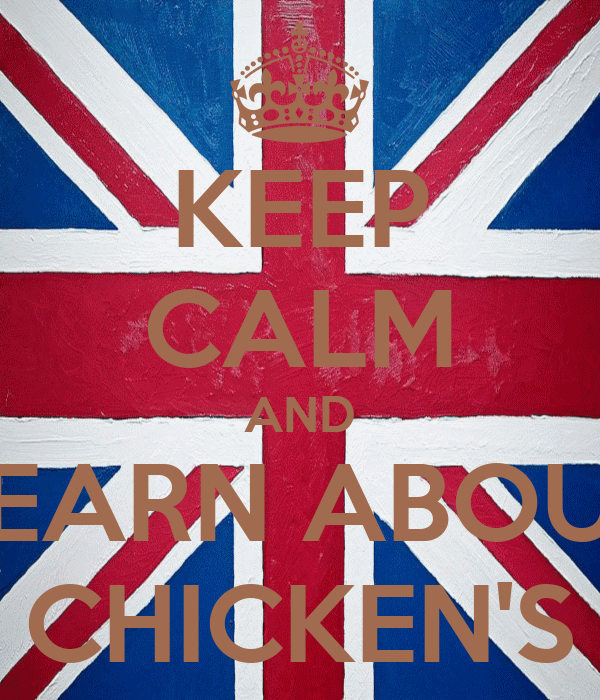 KEEP CALM AND LEARN ABOUT CHICKEN'S