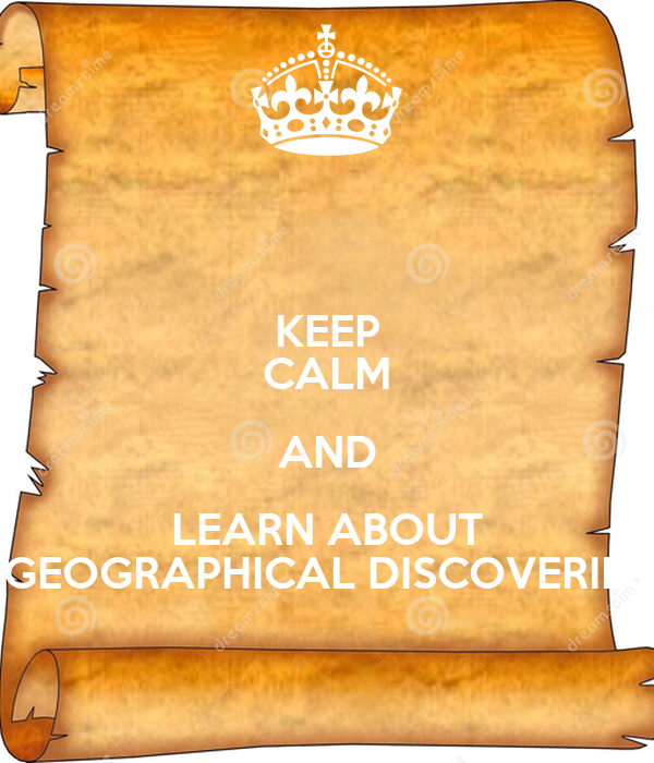 KEEP CALM AND LEARN ABOUT GEOGRAPHICAL DISCOVERIES