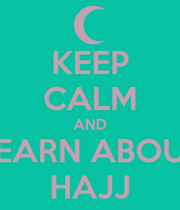 KEEP CALM AND LEARN ABOUT HAJJ