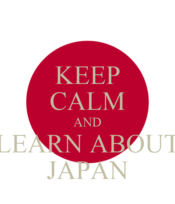 KEEP CALM AND LEARN ABOUT JAPAN