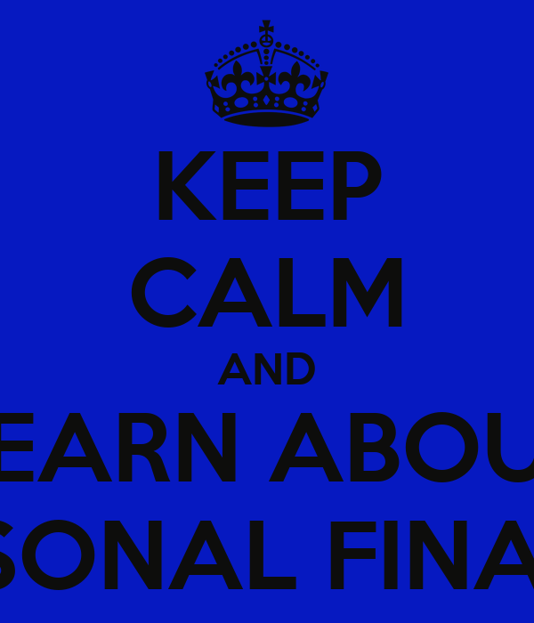 KEEP CALM AND LEARN ABOUT PERSONAL FINANCE