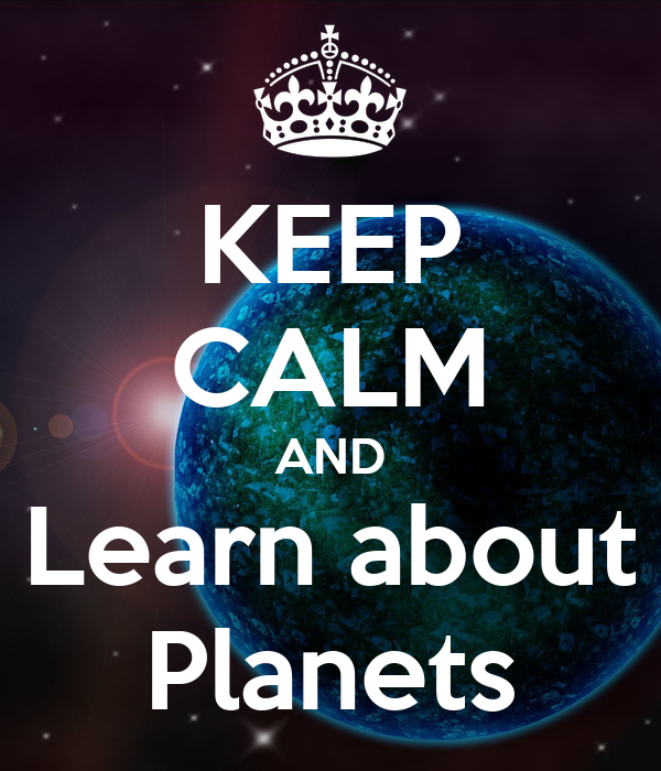 KEEP CALM AND Learn about Planets