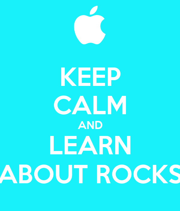 KEEP CALM AND LEARN ABOUT ROCKS