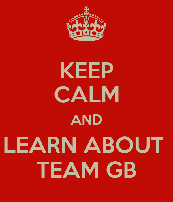 KEEP CALM AND LEARN ABOUT  TEAM GB