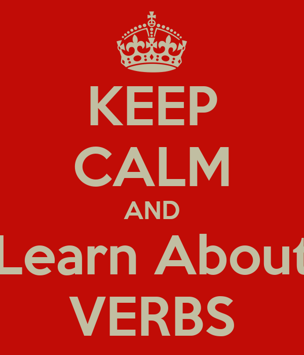 KEEP CALM AND Learn About VERBS