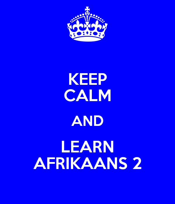 KEEP CALM AND LEARN AFRIKAANS 2